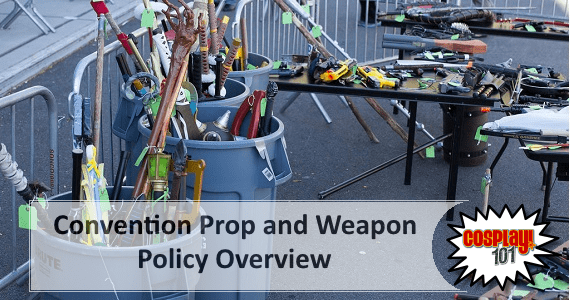 Cosplay 101 - Convention Prop and Weapon Policy Overview