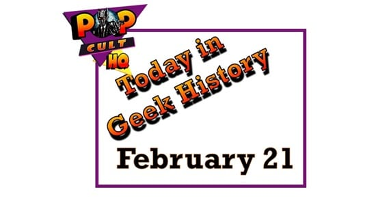 Today in Geek History - February 21