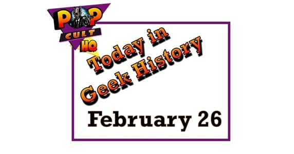 Today in Geek History - February 26