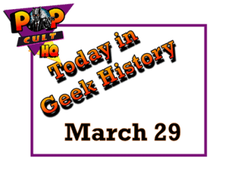 Today in Geek History - March 29