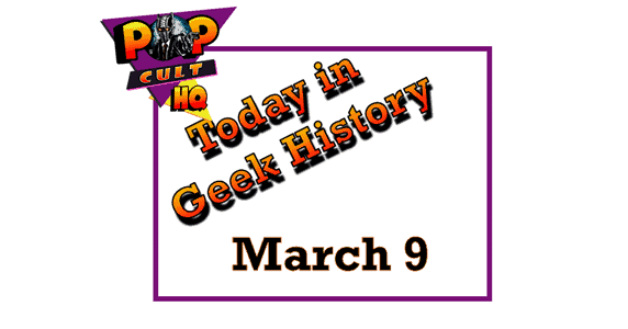 Today in Geek History - March 9
