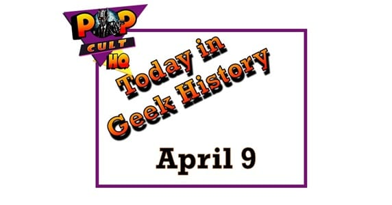 Today in Geek History - April 9